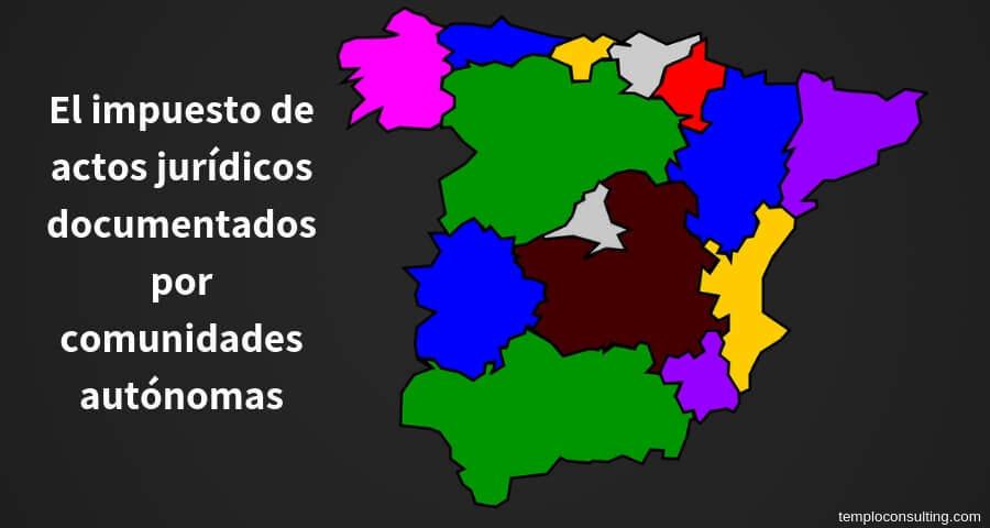 impuesto de actos jurídicos documentados por comunidades autónomas