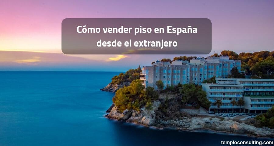 cómo vender piso en España desde el extranjero