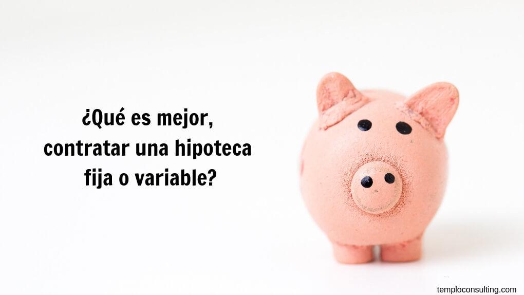 Qués es mejor, una hipoteca fija o variable
