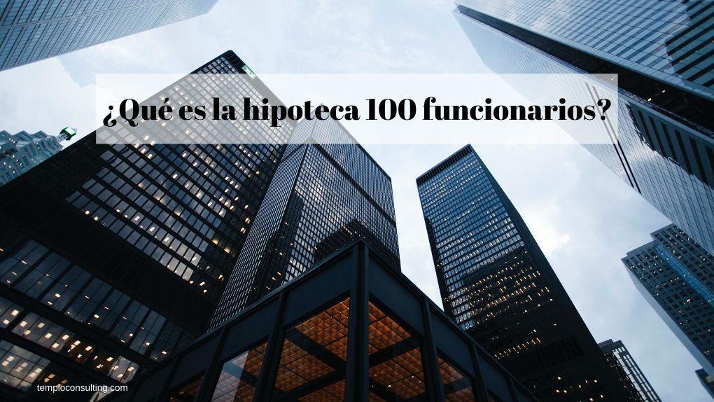 hipoteca 100 funcionarios