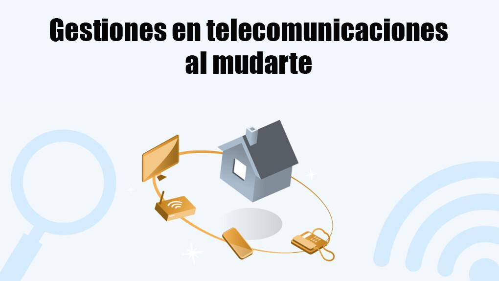 Gestiones de telecomunicaciones al mudarnos a una nueva casa